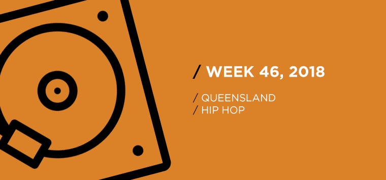 Queensland Hip-Hop Chart for Week 46, 2018