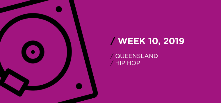 Queensland Hip-Hop Chart for Week 10, 2019