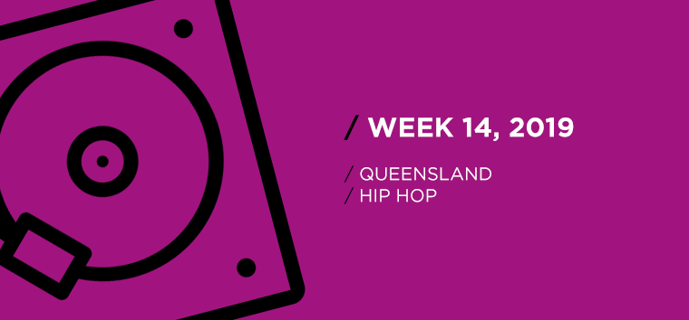 Queensland Hip-Hop Chart for Week 14, 2019