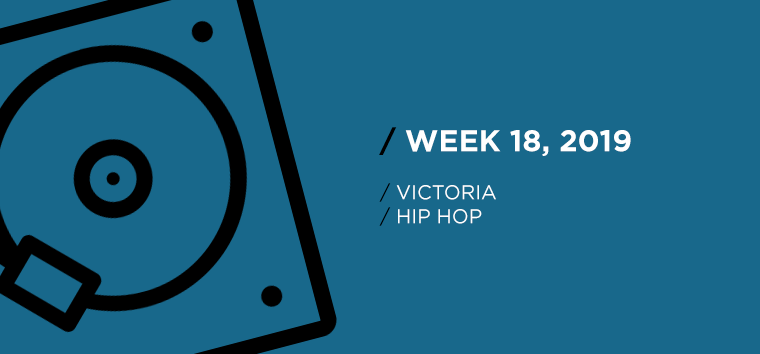 Victoria Hip-Hop Chart for Week 18, 2019