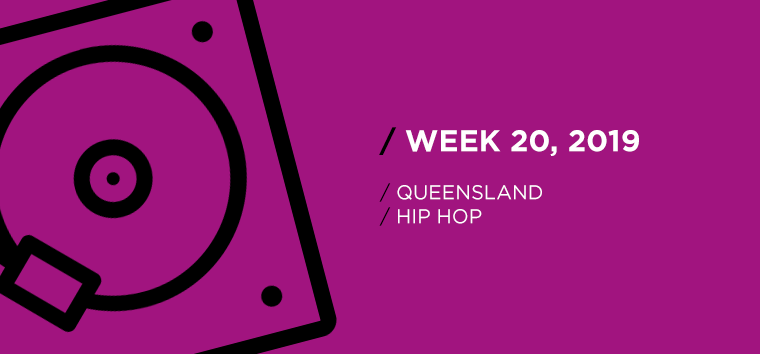 Queensland Hip-Hop Chart for Week 20, 2019