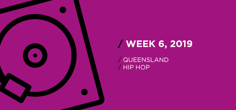 Queensland Hip-Hop Chart for Week 06, 2019