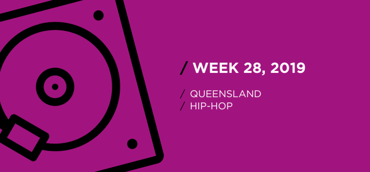 Queensland Hip-Hop Chart for Week 28, 2019