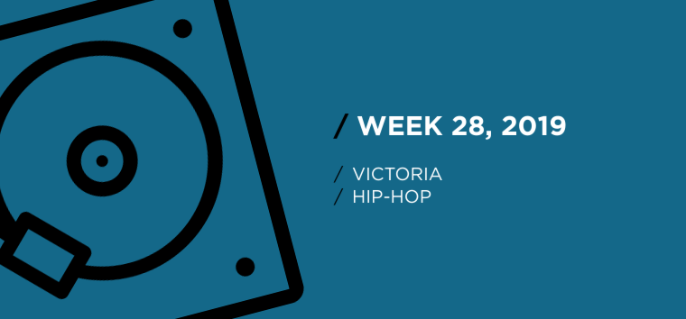 Victoria Hip-Hop Chart for Week 28, 2019