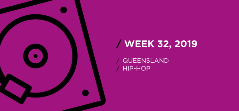 Queensland Hip-Hop Chart for Week 32, 2019