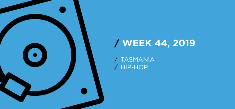 Tasmania Hip-Hop Chart for Week 44, 2019